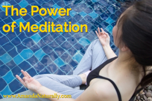 The Power of Meditation - Amanda Naturally