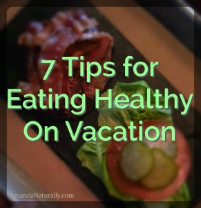7 Tips for Eating Healthy on Vacation | AmandaNaturally.com