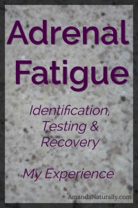 Adrenal Fatigue | Identification, Testing, Recovery and My Experience | AmandaNaturally.com