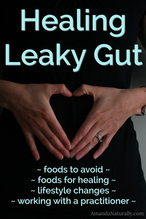 Healing Leaky Gut | foods to avoid, foods for healing, lifestyle changes and working with a practitioner | AmandaNaturally.com
