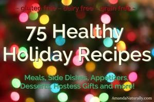 75 Healthy Holiday Recipes | gluten free, dairy free, grain free | AmandaNaturally.com