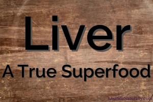 Liver, a True Superfood | AmandaNaturally.com