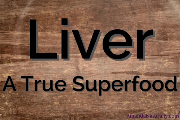 Liver, a True Superfood | AmandaNaturally.com